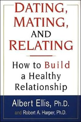 dating mating and relating albert ellis How to stop destroying your relationships: a guide to enjoyable dating, mating, and relating  yourself miserable about anything by albert ellis, phd.