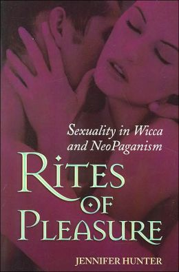 Rites of Pleasure: Sexuality in Wicca and Neo-Paganism