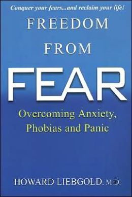 Freedom from Fear: Overcoming Anxiety, Phobias, and Panic