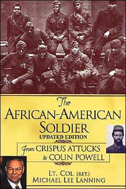 The African- American Soldier: From Crispus Attucks to Colin Powell