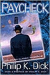 Paycheck And Other Classic Stories By Philip K. Dick: And Other Classic Stories