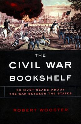 The Civil War Bookshelf: 50 Must Reads About the War Between the States