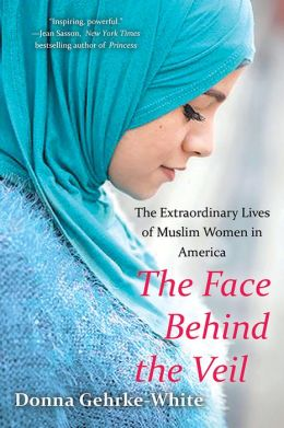 The Face Behind Veil: Extraordinary Lives of Muslim Women in America