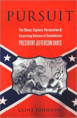 Pursuit: The Chase, Capture, Persecution, and Surprising Release of Confederate President Jefferson Davis