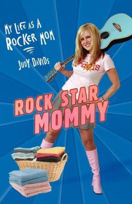 Rock Star Mommy: My Life as a Rocker Mom