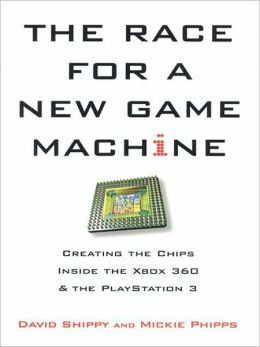 Race for a New Game Machine: Creating the Chips Inside the Xbox 360 and the Playstation 3