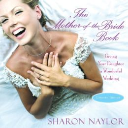 The Mother-of-the-Bride Book:: Giving Your Daughter a Wonderful Wedding (Updated Editon)