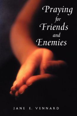 Praying for Friends and Enemies: Intercessory Prayer
