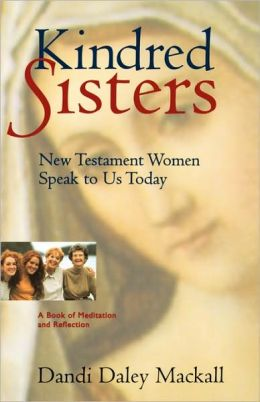 Kindred Sisters: New Testament Women Speak to Us Today