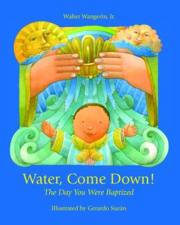 Water Come Down!: The Day You Were Baptized