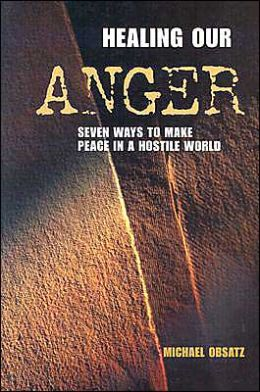 Healing Our Anger: Seven Ways to Make Peace in a Hostile World