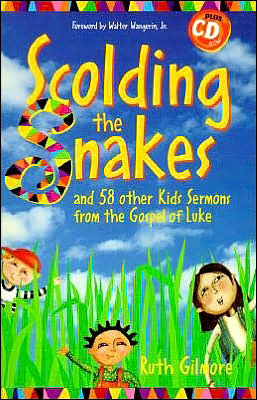 Scolding the Snakes: And 58 Other Kids Sermons from the Gospel of Luke