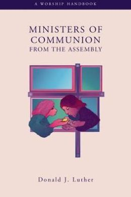 Ministers of Communion from the Assembly: A Worship Handbook