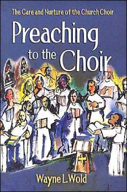 Preaching to the Choir: The Care and Nurture of the Church Choir