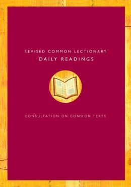 Revised Common Lectionary Daily Readings: Proposed by the Consultation on Common Texts