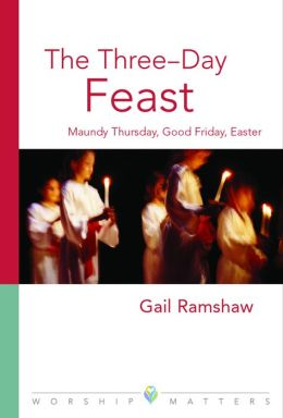Three-Day Feast: Maundy Thursday, Good Friday, and Easter