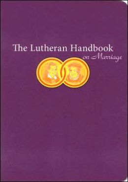 The Lutheran Handbook on Marriage