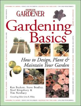 Country Living Gardener Gardening Basics: How to Design, Plant & Maintain Your Garden