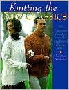Knitting The New Classics: 60 Exquisite Sweaters from the Studios of Classic Elite