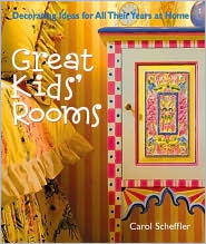 Great Kids' Rooms: Decorating Ideas for All Their Years at Home