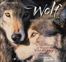 Wolf: Spirit of the Wild : A Celebration of Wolves in Word and image