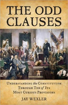 The Odd Clauses: Understanding the Constitution Through Ten of Its Most Curious Provisions