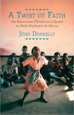 A Twist of Faith: An American Christian's Quest to Help Orphans in Africa