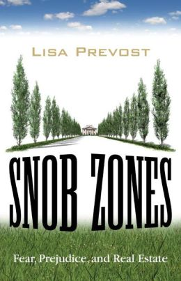 Snob Zones: Fear, Prejudice, and Real Estate