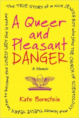 A Queer and Pleasant Danger: The True Story of a Nice Jewish Boy Who Joins the Church of Scientology and Leaves Twelve Years Later to Become the Lovely Lady She Is Today