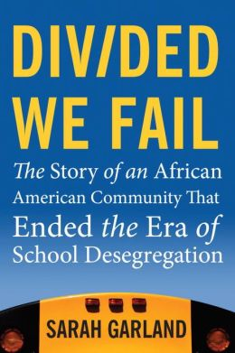 Divided We Fail: The Story of an African American Community That Ended the Era of School Desegregation