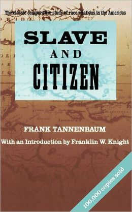 Slave and Citizen: The Classic Comparative Study of Race Relations in the Americas