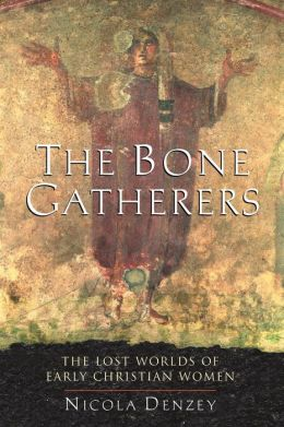 The Bone Gatherers: The Lost Worlds of Early Christian Women