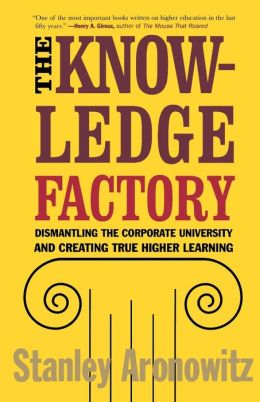 The Knowledge Factory: Dismantling the Corporate University and Creating True Higher Learning
