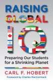 Book Cover Image. Title: Raising Global IQ:  Preparing Our Students for a Shrinking Planet, Author: Carl Hobert