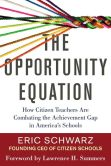 Book Cover Image. Title: The Opportunity Equation:  How Citizen Teachers Are Combating the Achievement Gap in America's Schools, Author: Eric Schwarz