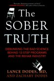Book Cover Image. Title: The Sober Truth:  Debunking the Bad Science Behind 12-Step Programs and the Rehab Industry, Author: Lance Dodes