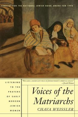 Voices of the Matriarchs: Listening to the Prayers of Early Modern Jewish Woman