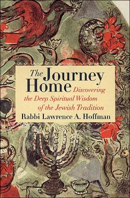 The Journey Home: Discovering the Deep Spiritual Wisdom of the Jewish Tradition