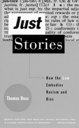 Just Stories: How the Law Embodies Racism and Bias