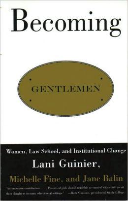 Becoming Gentlemen: Women, Law School, and Institutional Change