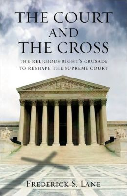 The Court and the Cross: The Religious Right's Crusade to Reshape the Supreme Court