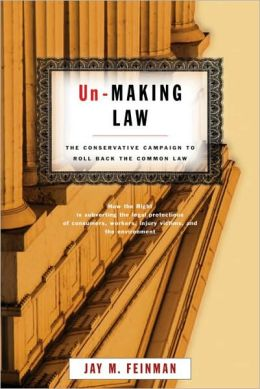 Un-Making Law: The Conservative Campaign to Roll Back the Common Law