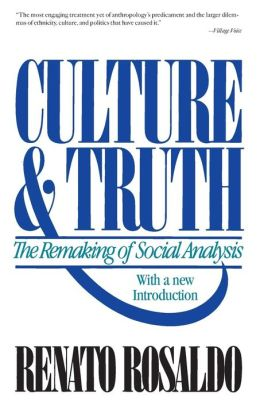 Culture and Truth: The Remaking of Social Analysis
