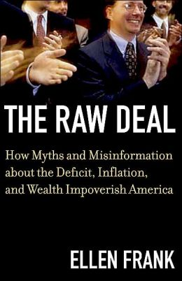 The Raw Deal: How Myths and Misinformation about the Deficit, Inflation, and Wealth Impoverish America