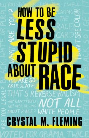 Book How to Be Less Stupid About Race: On Racism, White Supremacy, and the Racial Divide