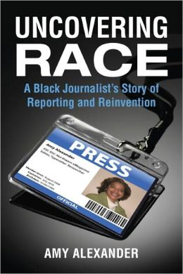 Uncovering Race: A Black Journalist's Story of Reporting and Reinvention