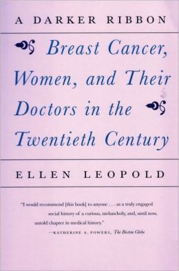 A Darker Ribbon: A Twentieth-Century Story of Breast Cancer, Women, and Their Doctors