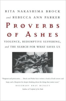 Proverbs of Ashes: Violence, Redemptive Suffering, and the Search fo What Saves Us