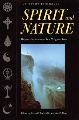 Spirit and Nature: Why the Environment is a Religious Issue--An Interfaith Dialogue