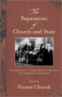 The Separation of Church and State: Writings on a Fundamental Freedom America's Founders